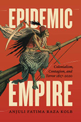 Epidemic Empire: Colonialism Contagion and Terror 1817û2020