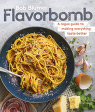 Flavorbomb: A Rogue Guide to Making Everything Taste Better