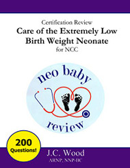 Certification Review Care of the Extremely Low Birth Weight Neonate for NCC