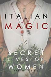 Italian Magic: Secret Lives of Women: Secret Lives of Women