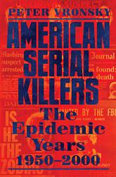 American Serial Killers: The Epidemic Years 1950-2000