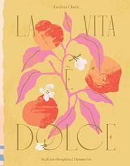 La Vita e Dolce: ItalianûInspired Desserts