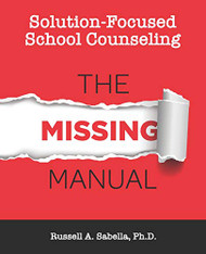 Solution-Focused School Counseling: The Missing Manual