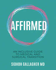 Affirmed: An Inclusive Guide to Medical and Surgical Transition