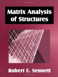 Matrix Analysis of Structures by Robert Sennett