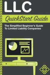 LLC QuickStart Guide - The Simplified Beginner's Guide to Limited Liability Companies
