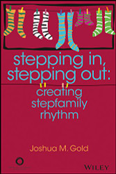 Stepping In Stepping Out: Creating Stepfamily Rhythm
