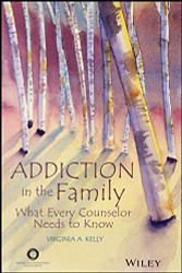 Addiction in the Family: What Every Counselor Needs to Know