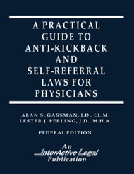 Practical Guide to Anti-Kickback and Self-Referral Laws For Physicians