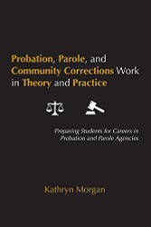 Probation Parole and Community Corrections Work in Theory and Practice