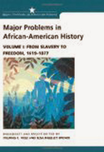 Major Problems In African American History Volume 1