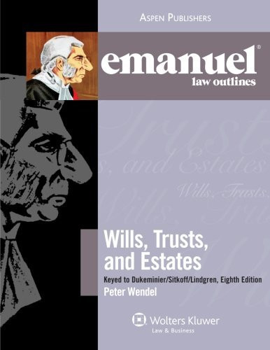 Emanuel Law Outlines Wills Trusts And Estates Keyed To Dukeminier's
