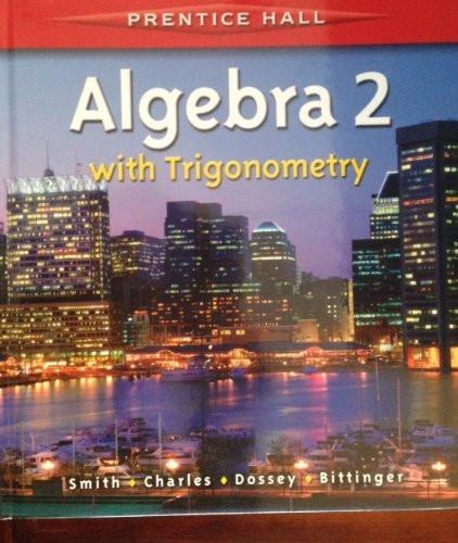 PRENTICE HALL SMITH CHARLES ALGEBRA 2 WITH TRIGOMETRY STUDENT EDITION 2006C