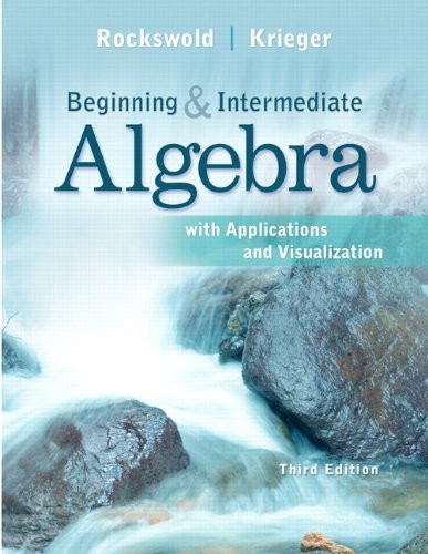 Beginning And Intermediate Algebra With Applications And Visualization