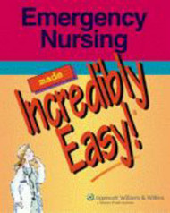 Emergency Nursing Made Incredibly Easy!