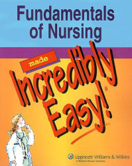 Fundamentals Of Nursing Made Incredibly Easy!