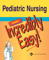 Pediatric Nursing Made Incredibly Easy!