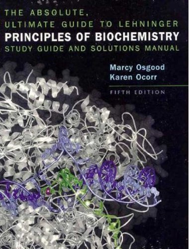 Absolute Ultimate Guide For Lehninger Principles Of Biochemistry Study Guide And Solutions Manual