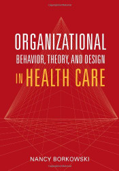 Organizational Behavior Theory And Design In Health Care