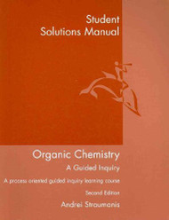 Student Solutions Manual for Straumanis' Organic Chemistry A Guided Inquiry 2nd