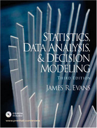 Statistics Data Analysis and Decision Modeling by James Evans