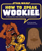Star Wars Book HC How to Speak Wookiee Manual Intergalactic Communication 102559