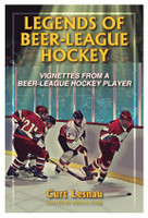 Legends of Beer-League Hockey: Vignettes from a Beer-League Hockey Player Book