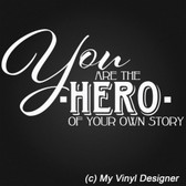 YOU ARE THE HERO OF YOUR OWN STORY vinyl wall sticker nursery playroom bedroom