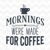 Mornings Were Made For Coffee vinyl wall art sticker kitchen cafe home decor