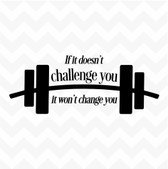 If It Doesn't Challenge You It Won't Change You vinyl wall sticker inspirational motivation fitness