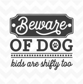Beware of Dog Kids are Shifty Too vinyl wall sticker decal pet home humour