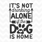 It's Not Drinking Alone if the Dog is at Home  vinyl wall art sticker words window frame pet