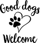Good Dogs Welcome vinyl sticker decal pet love for door wall car kennel DIY