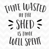 Time Wasted in the Shed is Time Well Spent vinyl wall art sticker words saying