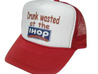 Drunk Wasted at the IHOP Trucker Hat Mesh Hat Snapback Hat