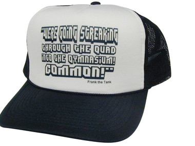 We're Going Streaking, Frank the Tank, Trucker Hat, HEY! Hat, Trucker Hats