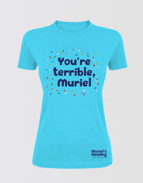 "Muriel's Wedding Fitted ""You're Terrible"" T-Shirt - Aqua (Online Only)"