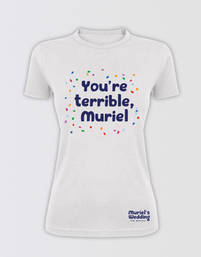 "Muriel's Wedding Fitted ""You're Terrible"" T-Shirt - White"