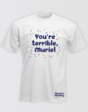"Muriel's Wedding Unisex ""You're Terrible"" T-Shirt - White"
