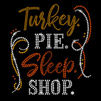 Turkey. Pie. Sleep. Shop. Iron On Rhinestone Transfer