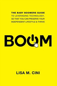 Boom: The Baby Boomers Guide to Leveraging Technology - Kindle Edition