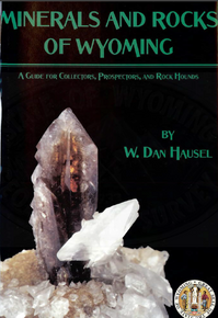 Minerals and Rocks of Wyoming: A Guide for Collectors, Prospectors and Rock Hounds (2005)