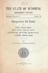 Prospective Oil Fields at Upton, Weston County, Buck Creek, Niobrara County, Rattlesnake Mountain, Natrona County, LaBarge, Lincoln County (1913)
