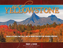 East of Yellowstone: Geology of Clarks Fork Valley and the nearby Beartooth and Absaroka Mountains (2010)