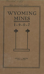 Wyoming Mines 1907: A Summary of the Conditions and Progress in the Copper, Gold, Placer, Iron, Asbestos, Sulphur, Stone, Plastic Minerals, Gravel, Oil, Natural Gas, and Coal Industries (1908)