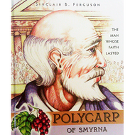 Polycarp of Smyrna by Sinclair B. Ferguson (Hardcover)