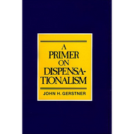 A Primer on Dispensationalism by John Gerstner (Booklet)