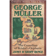 George Müller: The Guardian of Bristol's Orphans (CHRISTIAN HEROES: THEN & NOW)