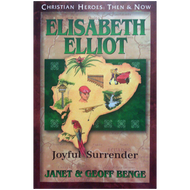 Elisabeth Elliot: Joyful Surrender (CHRISTIAN HEROES: THEN & NOW)