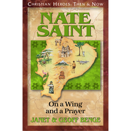 Nate Saint: On a Wing and a Prayer by Janet & Geoff Benge (Paperback)
